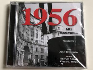 1956 Aki Magyar... - Rockopera / Zene: Jenei Szilveszter / Versek: Adorjan Andras, Kocsis L. Mihaly / Sylvester Records Audio CD / SRCD 07