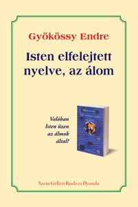 Isten elfelejtett nyelve, az álom by Gyökössy Endre / Szent Gellért Kiadó és Nyomda / Dream, God's forgotten language / Paperback (9789636546)