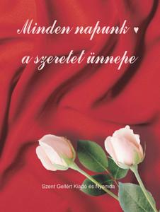 Minden napunk – a szeretet ünnepe / Szent Gellért Kiadó és Nyomda / Our every day - a feast of love / Hardcover (9636960429)