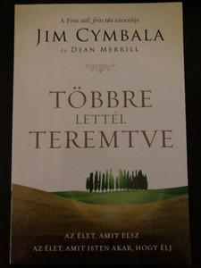 Többre lettél teremtve by Jim Cymbala, Dean Merrill / Az élet amit élsz - az élet amit Isten akar, hogy élj / Hungarian edition of (9786150051154)