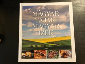 Magyar Tájak - Magyar ízek by Kaiser Ottó / Hungarian recipes by regions / Scolar kiadó 2017 / Recipes by Laczkó Ottó / Edited by Illés Andrea / Hardcover (9789632448053)