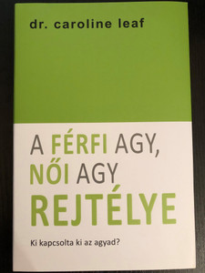 A férfi agy, női agy rejtélye by Dr. Caroline Leaf / Hungarian edition of Who Switched Off Your Brain?: Solving the Mystery of He Said - She Said / Denton 2000 (9789638991447)