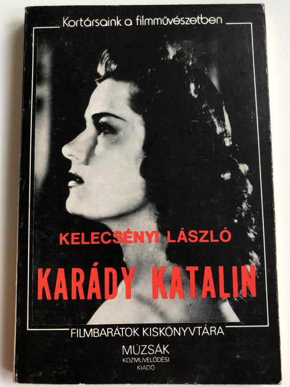 Karády Katalin by Kelecsényi László / Hungarian biography, filmography and personal letters of the great actress Katalin Karády / PaperbackKortársaink a filmművészetben / Filmbarátok kiskönyvtára / Múzsák közművelődési kiadó (963563157X)