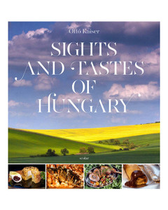 Sights and Tastes of Hungary by Ottó Kaiser / English edition of Magyar Tájak,Magyar ízek / Scolar kiadó 2017 / Recipes by Laczkó Ottó / Edited by Illés Andrea / Hardcover (9632448065 )
