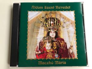 Áldom Szent Nevedet - Maczkó Mária / Magyar Radio Audio CD 2004 / M.M.M. 2004