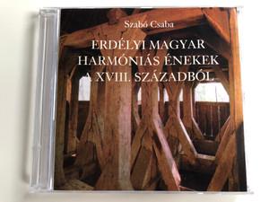 Szabó Csaba – Erdélyi Magyar Harmóniás Énekek A XVIII. Századból / Balassi Kiadó Audio CD 2001 / B. 993