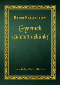 Gyermek született nékünk! by Barsi Balázs / Szent Gellért Kiadó és Nyomda / A child is born unto us! / Hardcover (9789636967901)