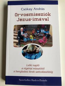 Orvosmissziók Jézus-imával by Csókay András / Szent Gellért Kiadó és Nyomda / Medical missions with Jesus-prayer / Paperback (9789636968151)