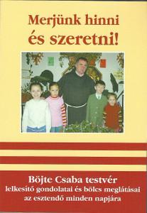 Merjünk hinni és szeretni! by Böjte Csaba / Szent Gellért Kiadó és Nyomda / Let's dare to believe and love! / Paperback (Bojte1)