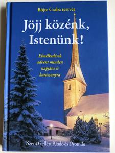 Jöjj közénk, Istenünk! by Böjte Csaba / Szent Gellért Kiadó és Nyomda / God, come among us! / Hardcover / Lelkiség (9789636967727)