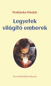 Legyetek világító emberek by Prohászka Ottokár / Szent Gellért Kiadó és Nyomda / Be shining men / Hardcover (PO2)