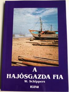 A hajósgazda fia by W. Schippers / Hungarian edition of Der Sohn des Schiffers / Gute Botschaft Verlag 1999 / Paperback (GBV59820)