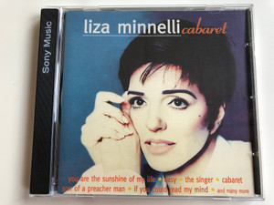 Liza Minnelli – Cabaret / You Are The Sunshine Of My Life, Easy, The Singer, Cabaret, Son Of A Preacher Man, If You Could Read My Mind, and many more / Columbia Audio CD 1995 / COL 466117 2