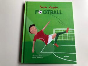 Football by Ervin Lázár / English edition of Foci / Illustrated by Csilla Kőszeghy / Móra könyvkiadó - Móra Publishing house / Hardcover (9789631196825)