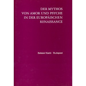 DER MYTHOS VON AMOR UND PSYCHE IN DER EUROPÄISCHEN RENAISSANCE Edited by Jankovics József, Németh S. Katalin / Balassi Kiadó / THE MYTH OF AMOR AND PSYCHE IN THE EUROPEAN RENAISSANCE / Hardcover (9635064799)