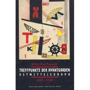 TREFFPUNKTE DER AVANTGARDEN OSTMITTELEUROPA 1907–1930 by KRISZTINA PASSUTH / Balassi Kiadó / MEETING POINTS OF THE AVANT-GARDEN EAST-CENTRAL EUROPE / Hardcover (9635065116)