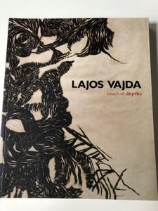 Lajos Vajda Touch of Depths by Petőcz György / Balassi Kiadó / Paperback Texts by Endre Bálint, Gábor Bíró, Gyula Kozák, Krisztina Passuth, Júlia Vajda / Hungarian Culture Brussels
