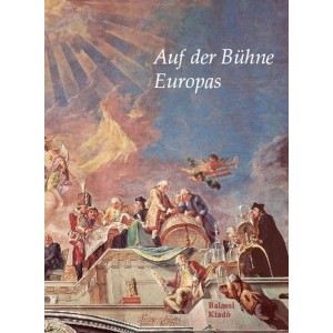 Auf der Bühne Europas Edited by Marosi Ernő / Balassi Kiadó / On the stage of Europe / Hardcover (9789635068098)