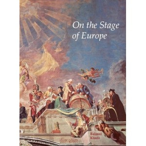 On the stage of Europe Edited by Marosi Ernő / Balassi Kiadó (9789635068081)