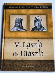 V. László és Ulászló by Kiss-Béry Miklós / Magyar Királyok és Uralkodók / Hungarian kings and rulers / Duna International könyvkiadó / Hardcover (9786155013263)