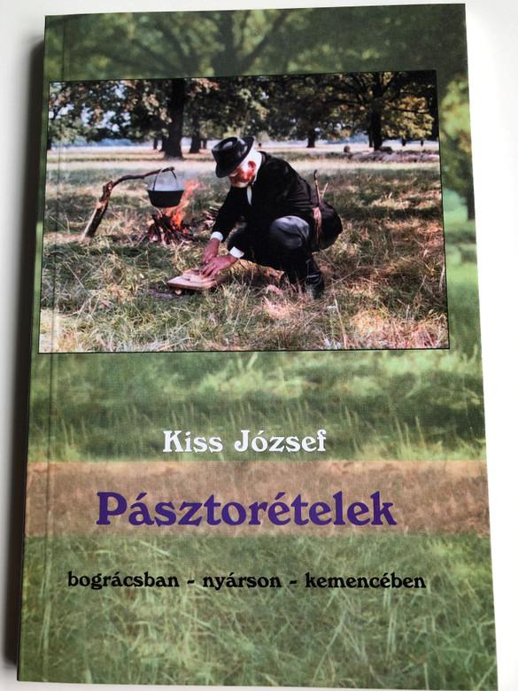 Pásztorételek by Kiss József / Bográcsban - Nyárson - Kemencében / Hungarian Shepherd meals in pot, skewer and in furnace / Dela könyvkiadó 2010 / paperback (9789638030719)