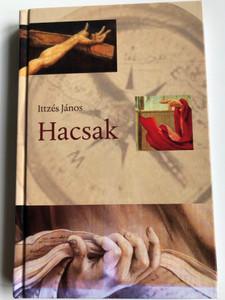 Hacsak by Ittzés János / Írások az Evangélikus Élet Égtájoló rovatában / Luther kiadó 2011 / Hardcover / Unless - Hungarian evangelical writings (9789639979383)
