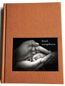 Kezek evangéliuma by Hafenscher Károly / Kézikönyv és lelki útravaló a diakóniában dolgozóknak / Luther kiadó 2011 / Hardcover / Gospel of Hands - Hungarian handbook with hymns for evangelical ministers (9789639979468)