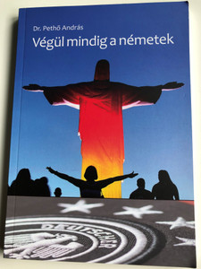 Végül mindig a németek by Dr. Pethő András / Luther kiadó 2016 / German Soccer successes throughout history - Hungarian language book / Paperback (9789633800713)