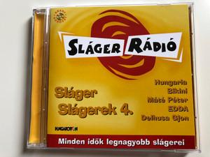 Sláger Radio / Sláger Slágerek 4. / Hungaria, Bikini, Mate Peter, EDDA, Delhusa Gjon / Minden idok legnagyobb slagerei / Hungaroton Audio CD 2000 / HCD 71031