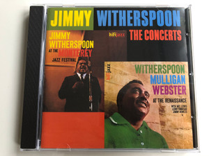 Jimmy Witherspoon – The Concerts / Jimmy Witherspoon At The Monterey Jazz Festival, Witherspoon Mulligan Webster At The Renaissance with Mel Lewis, Leroy Vinnegar, Jimmy Rowles / Fantasy Audio CD 2002 / 00025218240123