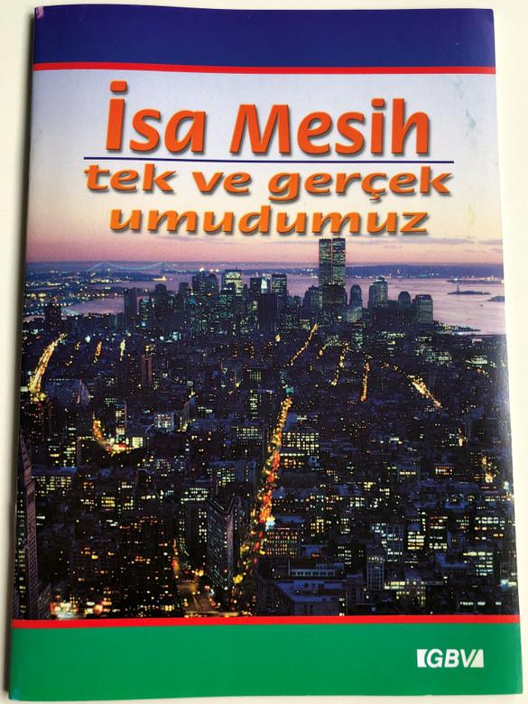 Isa Mesih - tek ve gercek umudumuz - Turkish edition of Jesus Our Only Real Hope / Gute Botschaft Verlag 2012 / GBV 13456 / Turkish Evangelism booklet (9783866981157)