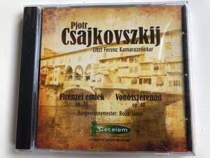 Pjotr Csajkovszkij - Liszt Ferenc Kamarazenekar / Firenzei emlek op. 70, Vonosszerenad op. 48 / Hangversenymester: Rolla Janos / Magyar Cetelem Bank Audio CD 2003 / MKB 015