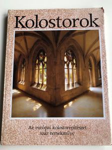 Kolostorok - Az európai kolostorépítészet száz remekműve by Marianne Bernhard / 271 illusztrációval / Hungarian edition of Klöster / Impresszum Kiadó 1998 / Hardcover (9638591331)