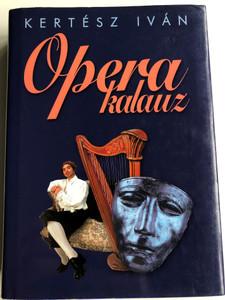 Opera kalauz by Kertész Iván / Hungarian guide of Operas / Saxum 2005 / Hardcover (9789637168253)