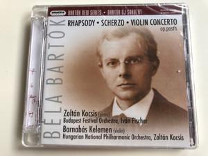 Bartók New Series / Rhapsody, Scherzo, Violin Concerto op. posth. / Zoltan Kocsis (piano), Budapest Festival Orchestra, Ivan Fischer / Barnabas Kelemen (violin) / Hungaroton Classic Audio CD 2007 Stereo / HSACD 32504