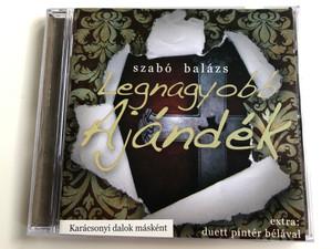 Szabó Balázs - Legnagyobb Ajandek / Karacsonyi dalok maskent / Extra: Duett pinter belaval / Levita Kiado Audio CD 2010 / LEVI024CD