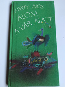 Álom a vár alatt by Áprily Lajos / Két verses elbeszélés / Illustrated by Würtz Ádám Rajzaival / Móra Ferenc Könyvkiadó / Hardcover / Two Hungarian epic poems (9631152626)
