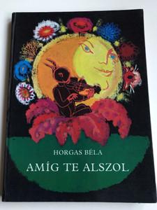 Amíg te Alszol by Horgas Béla / Illustrated by Szántó Piroska rajzaival / Móra könyvkiadó 1978 / Hardcover (9631111989)