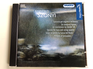 Erzsébet Szőnyi - Concerto per organo e orchestra, Six medieval hymns on translations by Sandor Sik, Quintet for harp and string quartet, Songs on poems by Lanza del Vasto / Hungaroton Classic Audio CD 2004 Stereo / HCD 32246