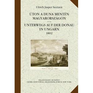 Úton a Duna mentén Magyarországon by Ulrich Jasper Seetzen / Balassi Kiadó / On the way on the Danube in Hungary / Hardcover (9789634560746)