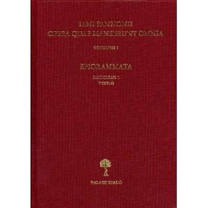 OPERA QUAE MANSERUNT OMNIA VOLUMEN I. EPIGRAMMATA. FASCICULUS 1. TEXTUS by IANI PANNONII / Balassi Kiadó / Remained works of Part I. Epigrammatum by Janus Pannonius / Hardcover (9635066767)