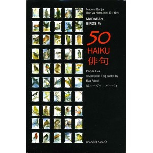 Madarak 50 haiku by Nacuisi Banja, Pápai Éva akvarelljeivel / Balassi Kiadó / Birds 50 haikus (Short Japanese Poems) with Pápai Eva's aquarelles / Hardcover (9789635067435)