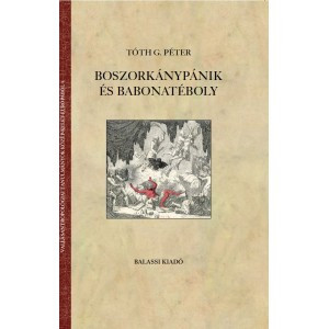 Boszorkánypánik és babonatéboly by Tóth G. Péter / Balassi Kiadó / Witch panic and superstition madness / Hardcover ( 9789634560661)