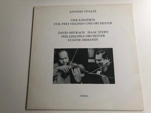 Antonio Vivaldi – Vier Konzerte Für Zwei Violinen Und Orchester / David Oistrach, Isaac Stern, Philadelphia Orchestra, Eugene Ormandy / ETERNA LP Stereo / 825 612