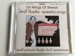 On Wings of Breeze - Jeno Huszka operetta songs / Szello szarnyan, Huszka Jeno operettdalai / Qualiton Audio CD 1990 / HCD 16807
