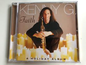 Kenny G – Faith - A Holiday Album / Arista Audio CD 2004 / 82876 648462