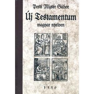 Új Testamentum Magyar nyelven (Bécs 1536) by Pesti Mizsér Gábor / New Testament in Hungarian (Vienna 1536)