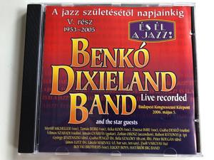 Benkó Dixieland Band and the star guestst - Es El A Jazz! / Live Recorded, Budapest Kongreszusi Kozpont 2006. majus 5. / A jazz szuletesetol napjainkig / Myrtill Micheller (voc), Tamas Berki (voc), Reka Koos (voc) / Bencolor Kft. Audio CD 2006 / BEN-CD 5439