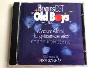 Beatles Est az Old Boys es a Magyar Allami, Hangversenyzenekar / Kozos Koncertje / 1997. marcius 31. Erkel Szinhaz / Audio CD 1997 / CP HU-AA2 3005