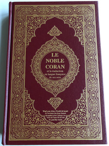 Le Noble Coran / French translation of the Quran / Arabic - French parallel / et la traduction en langue française de ses sens / Burgundy Hardcover / Christian apologetics (9786038148983)
